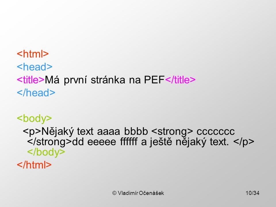 © Vladimír Očenášek10/34 Má první stránka na PEF Nějaký text aaaa bbbb ccccccc dd eeeee ffffff a ještě nějaký text.