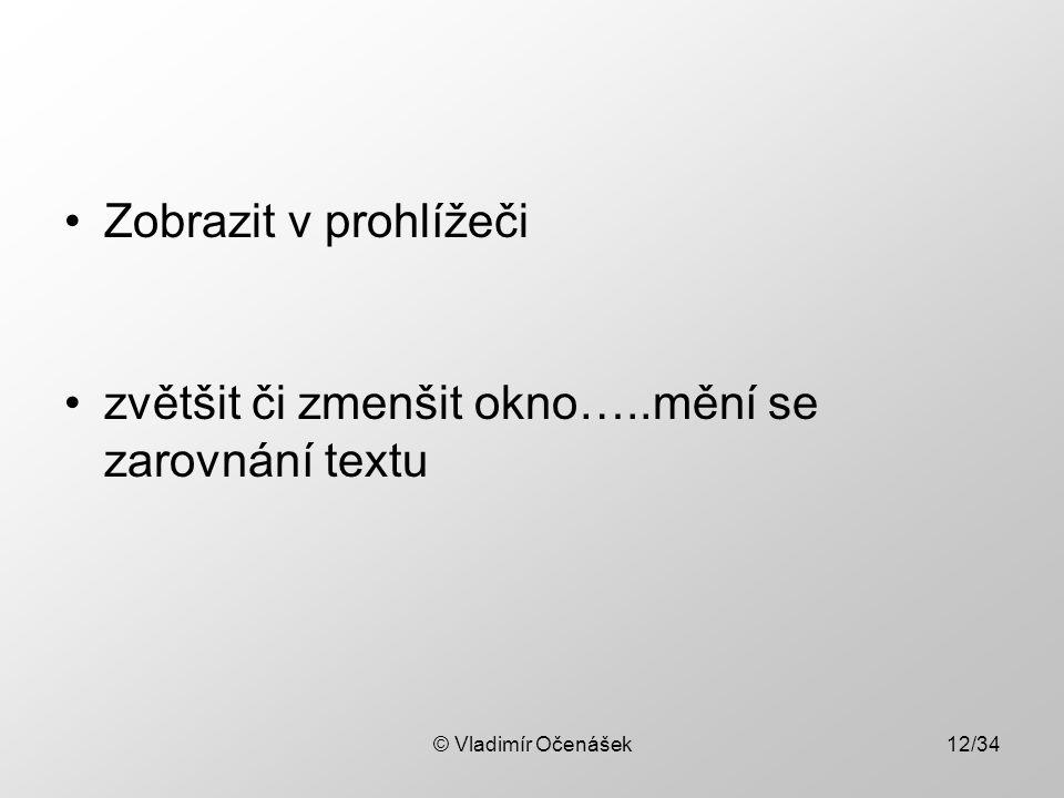 Zobrazit v prohlížeči zvětšit či zmenšit okno…..mění se zarovnání textu © Vladimír Očenášek12/34