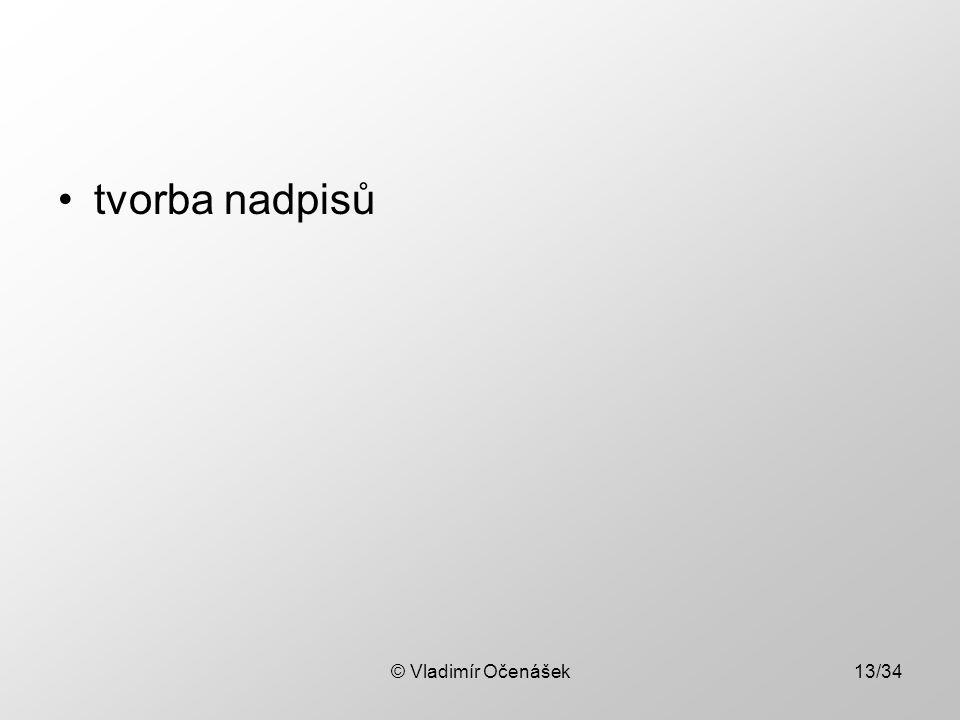 © Vladimír Očenášek13/34 tvorba nadpisů