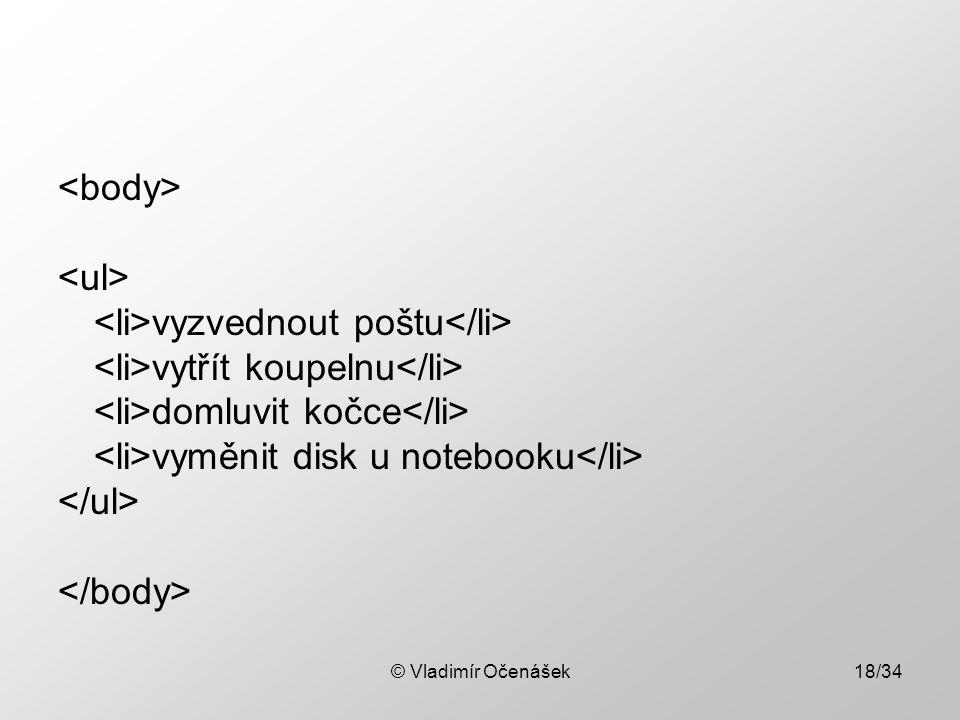 © Vladimír Očenášek18/34 vyzvednout poštu vytřít koupelnu domluvit kočce vyměnit disk u notebooku