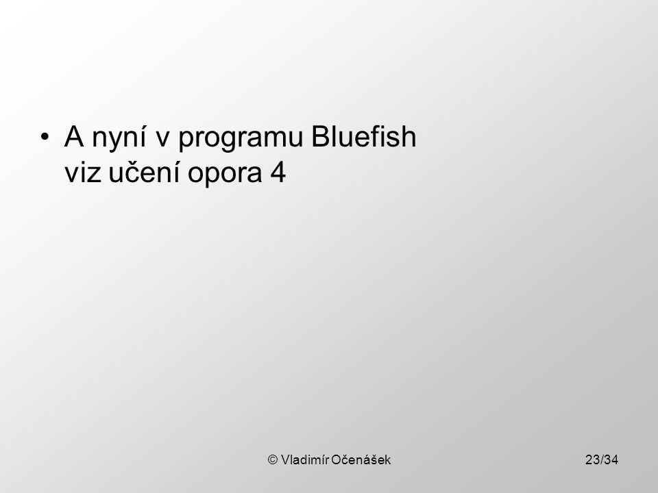 A nyní v programu Bluefish viz učení opora 4 © Vladimír Očenášek23/34