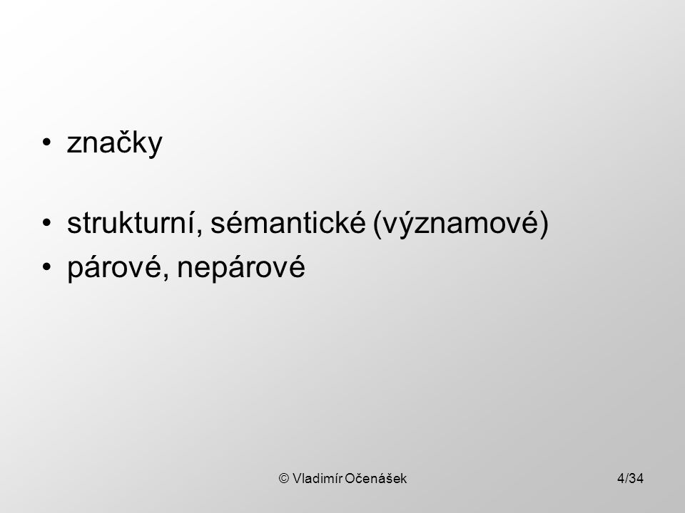 značky strukturní, sémantické (významové) párové, nepárové © Vladimír Očenášek4/34