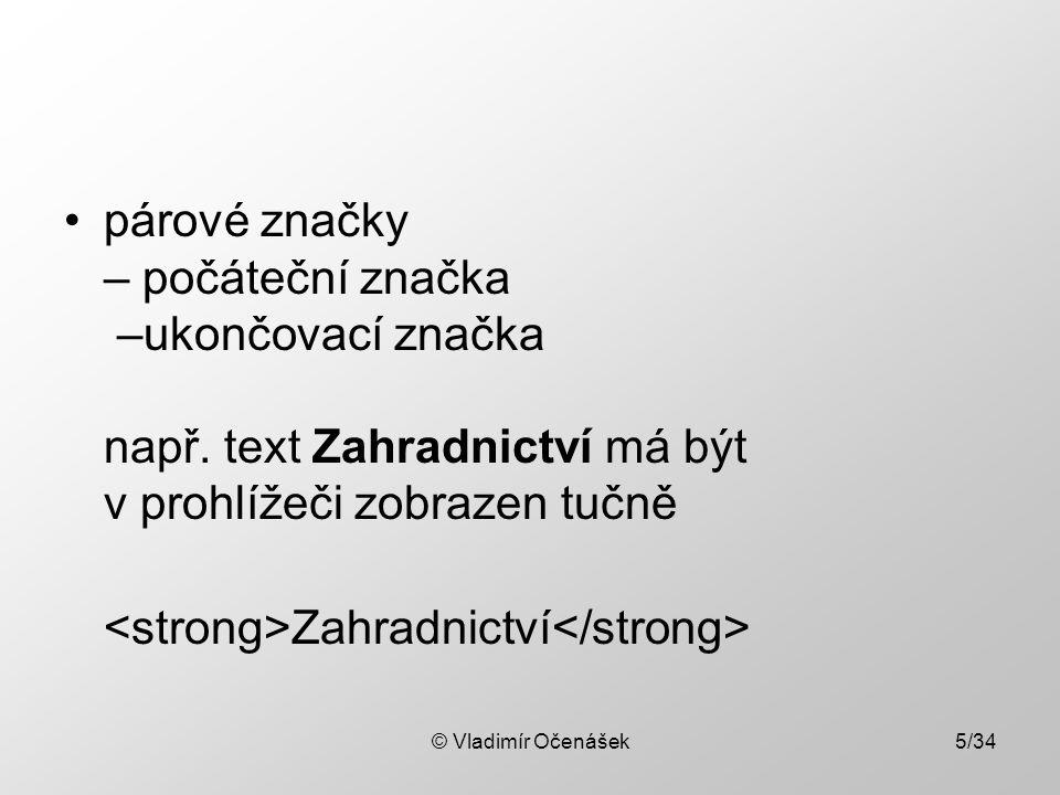 © Vladimír Očenášek5/34 párové značky – počáteční značka –ukončovací značka např.