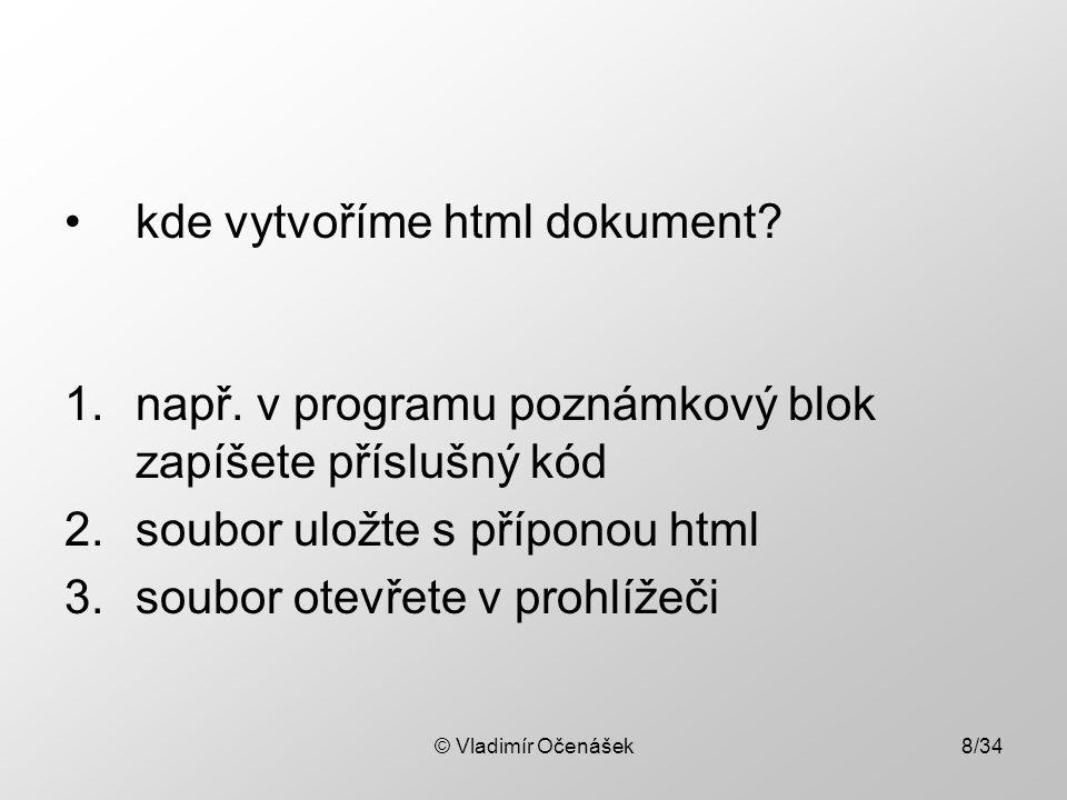 © Vladimír Očenášek8/34 kde vytvoříme html dokument.