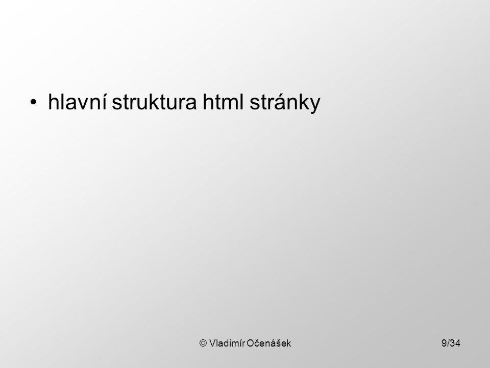© Vladimír Očenášek9/34 hlavní struktura html stránky