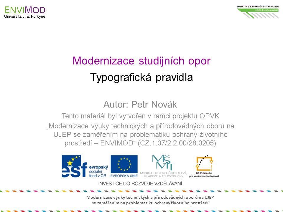 Modernizace výuky technických a přírodovědných oborů na UJEP se zaměřením na problematiku ochrany životního prostředí Modernizace studijních opor Typo