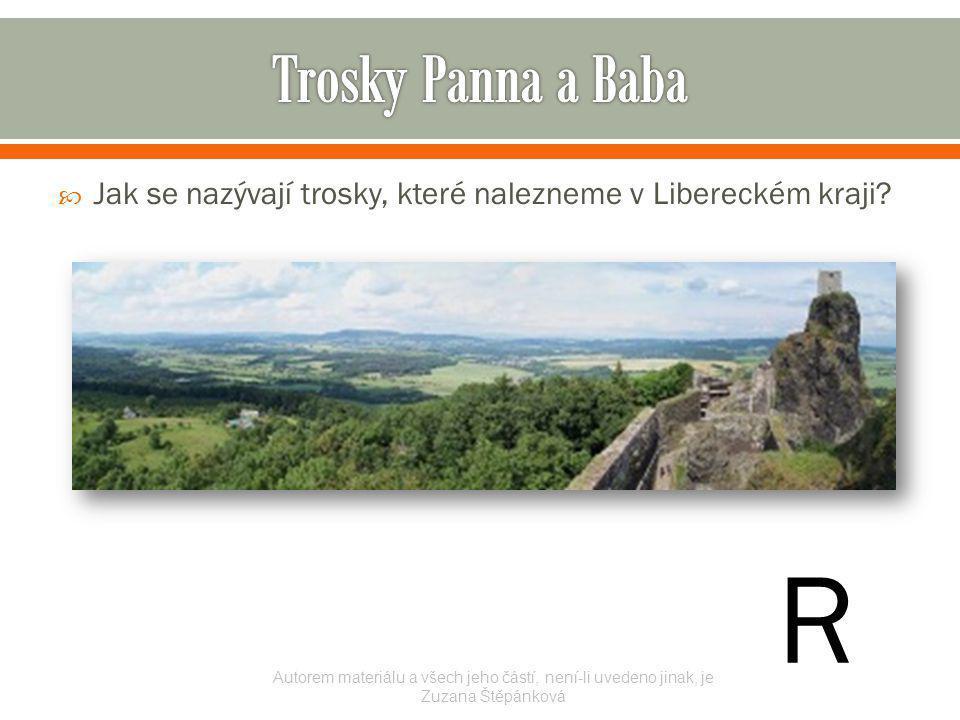  Jak se nazývají trosky, které nalezneme v Libereckém kraji? Autorem materiálu a všech jeho částí, není-li uvedeno jinak, je Zuzana Štěpánková R