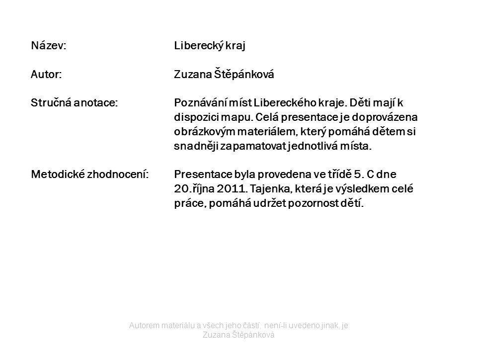 Název:Liberecký kraj Autor:Zuzana Štěpánková Stručná anotace:Poznávání míst Libereckého kraje. Děti mají k dispozici mapu. Celá presentace je doprováz