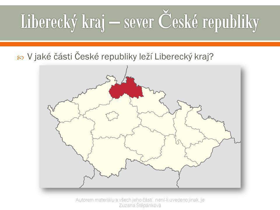  V jaké části České republiky leží Liberecký kraj? Autorem materiálu a všech jeho částí, není-li uvedeno jinak, je Zuzana Štěpánková
