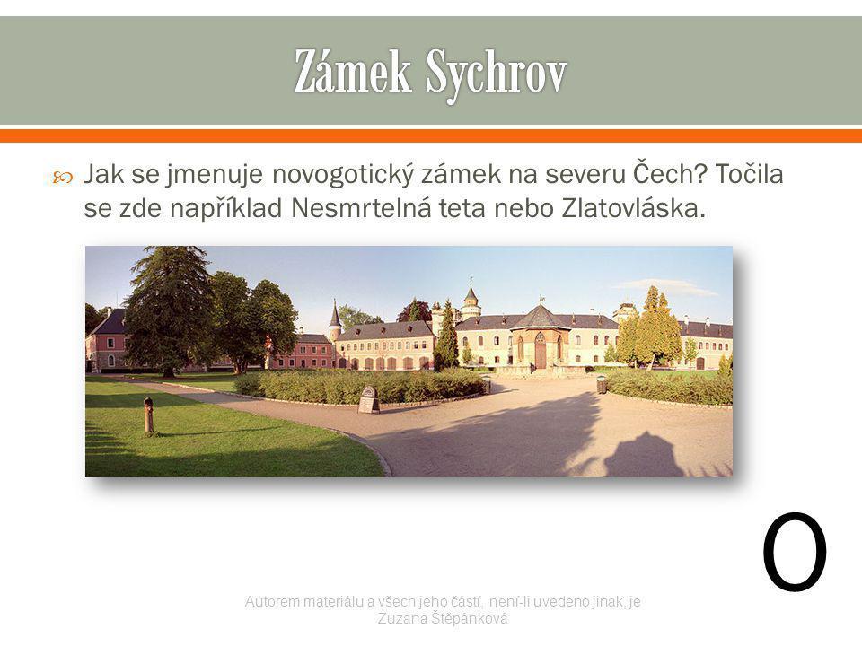  Jak se jmenuje novogotický zámek na severu Čech? Točila se zde například Nesmrtelná teta nebo Zlatovláska. Autorem materiálu a všech jeho částí, nen