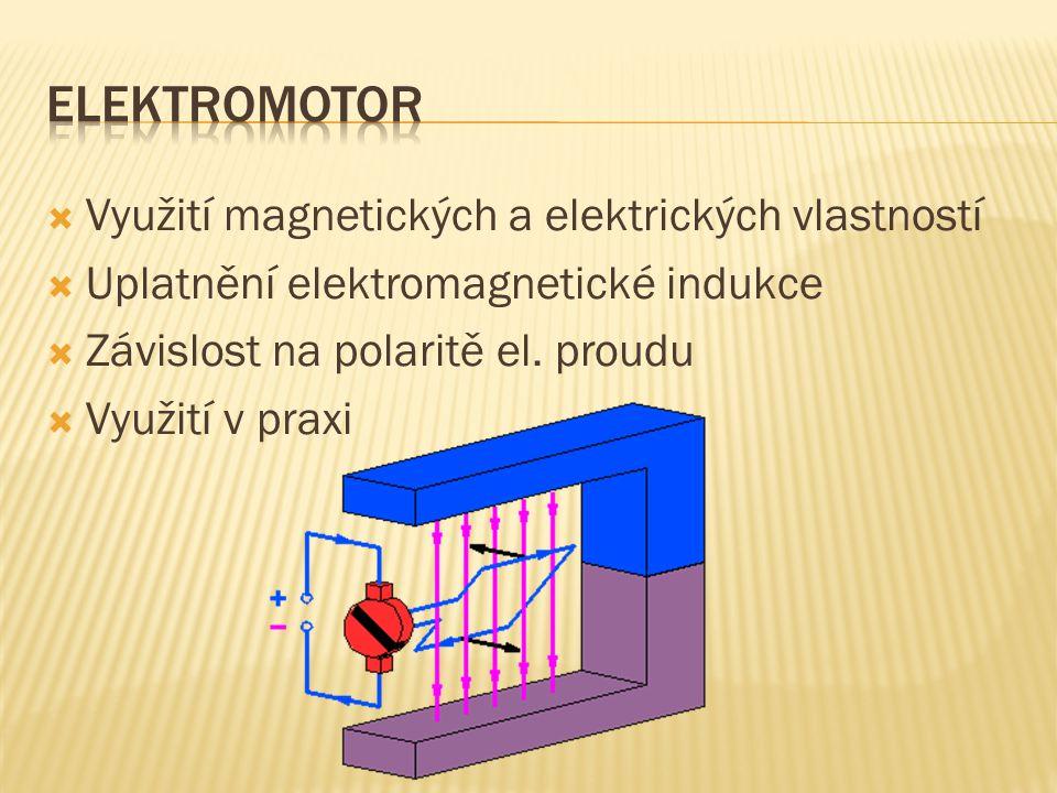  Využití magnetických a elektrických vlastností  Uplatnění elektromagnetické indukce  Závislost na polaritě el. proudu  Využití v praxi