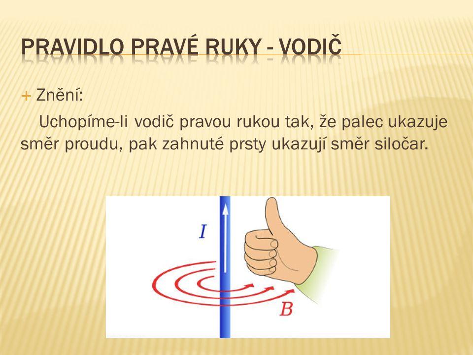  Znění: Uchopíme-li vodič pravou rukou tak, že palec ukazuje směr proudu, pak zahnuté prsty ukazují směr siločar.