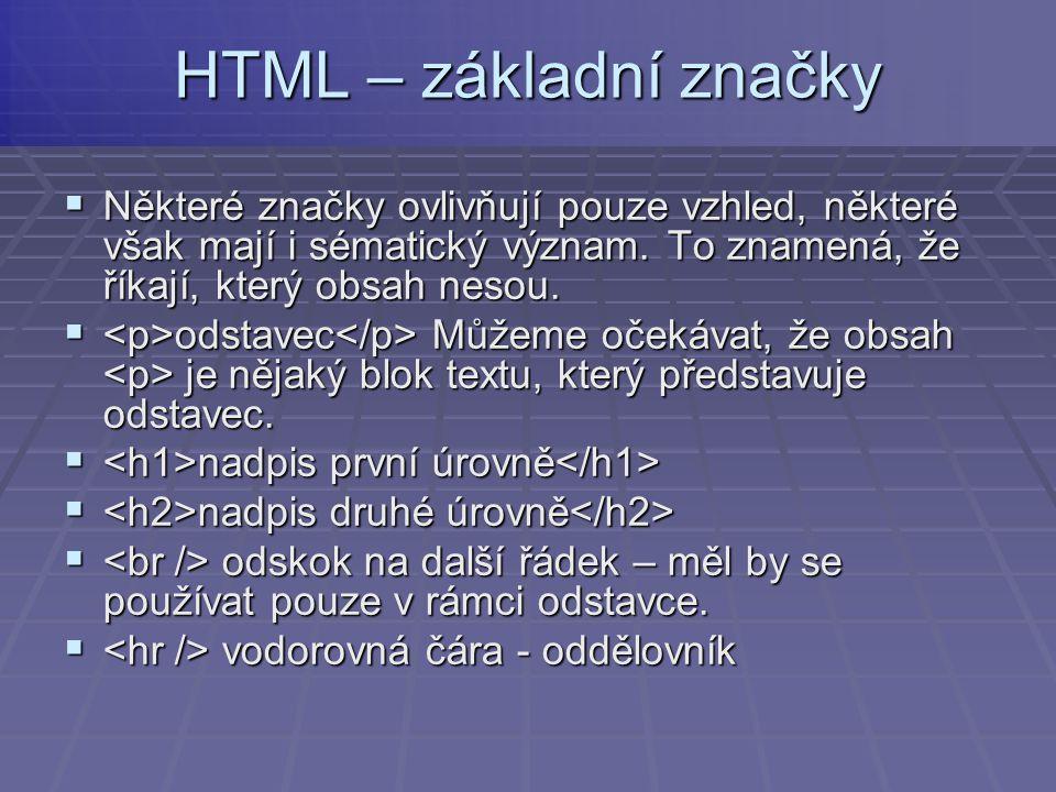  Absolutní = URL  http://3zs.zabreh.cz/wpimages/other/art45/fot o.gif http://3zs.zabreh.cz/wpimages/other/art45/fot o.gif http://3zs.zabreh.cz/wpimages/other/art45/fot o.gif  Relativní adresa – je-li adresa volána ze stejného serveru, na který se odkazujete, není potřeba znovu udávat jméno serveru  wpimages/other/art45/foto.gif wpimages/other/art45/foto.gif HTML – cesta