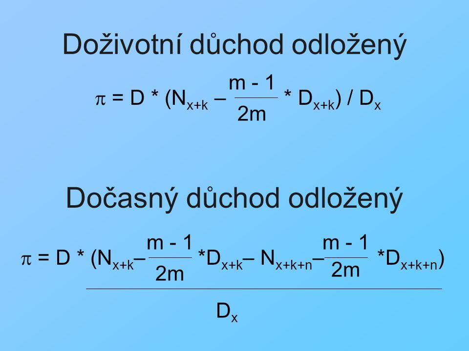 Doživotní důchod odložený  = D * (N x+k – * D x+k ) / D x Dočasný důchod odložený m - 1 2m  = D * (N x+k – *D x+k – N x+k+n – *D x+k+n ) m - 1 2m m