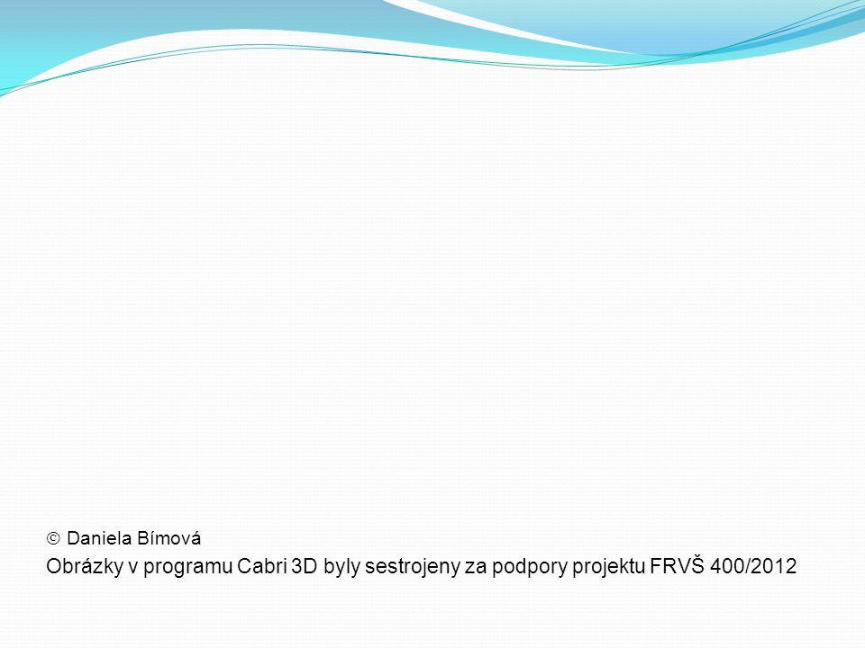  Daniela Bímová Obrázky v programu Cabri 3D byly sestrojeny za podpory projektu FRVŠ 400/2012