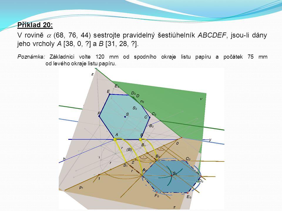 Příklad 20: V rovině  (68, 76, 44) sestrojte pravidelný šestiúhelník ABCDEF, jsou-li dány jeho vrcholy A [38, 0, ?] a B [31, 28, ?]. Poznámka: Základ