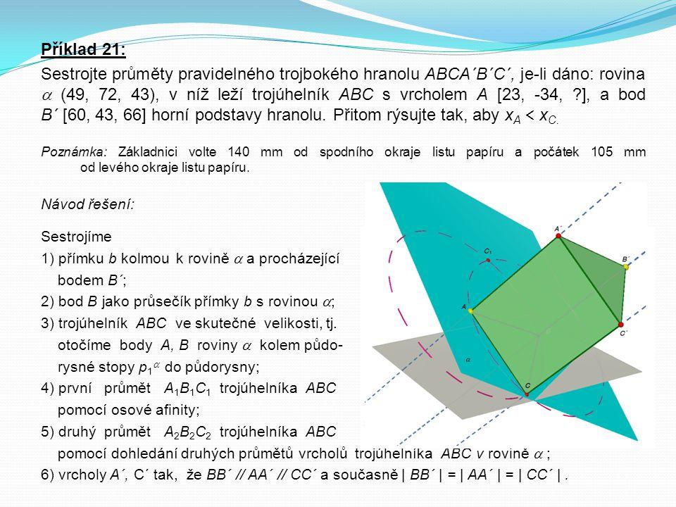 Příklad 21: Sestrojte průměty pravidelného trojbokého hranolu ABCA´B´C´, je-li dáno: rovina  (49, 72, 43), v níž leží trojúhelník ABC s vrcholem A [2