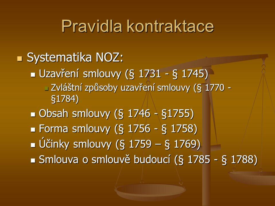 Pravidla kontraktace Systematika NOZ: Systematika NOZ: Uzavření smlouvy (§ 1731 - § 1745) Uzavření smlouvy (§ 1731 - § 1745) Zvláštní způsoby uzavření