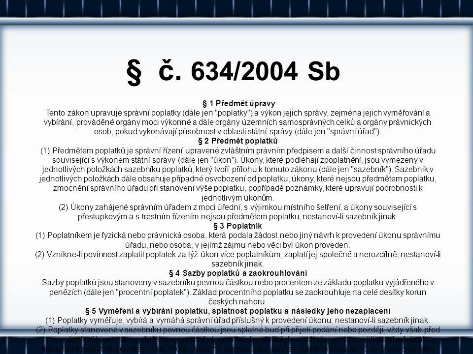 § č. 634/2004 Sb § 1 Předmět úpravy Tento zákon upravuje správní poplatky (dále jen