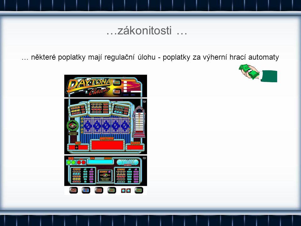 … některé poplatky mají regulační úlohu - poplatky za výherní hrací automaty …zákonitosti …