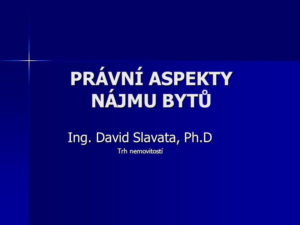 PRÁVNÍ ASPEKTY NÁJMU BYT PRÁVNÍ ASPEKTY NÁJMU BYTŮ Ing. David Slavata, Ph.D Trh nemovitostí
