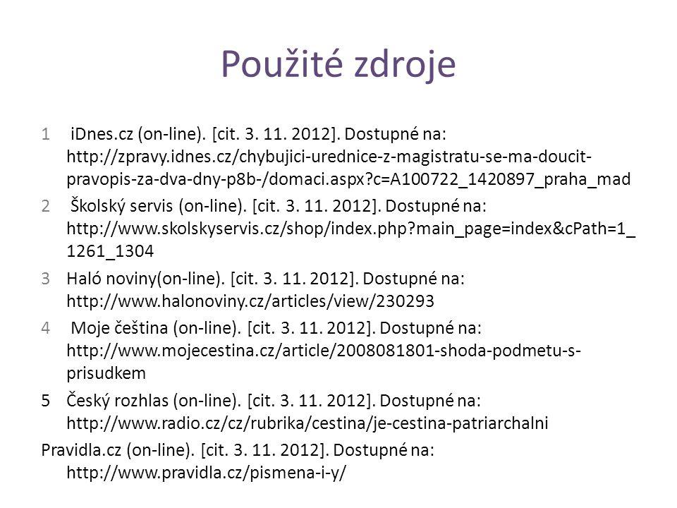 Použité zdroje 1 iDnes.cz (on-line).[cit. 3. 11. 2012].