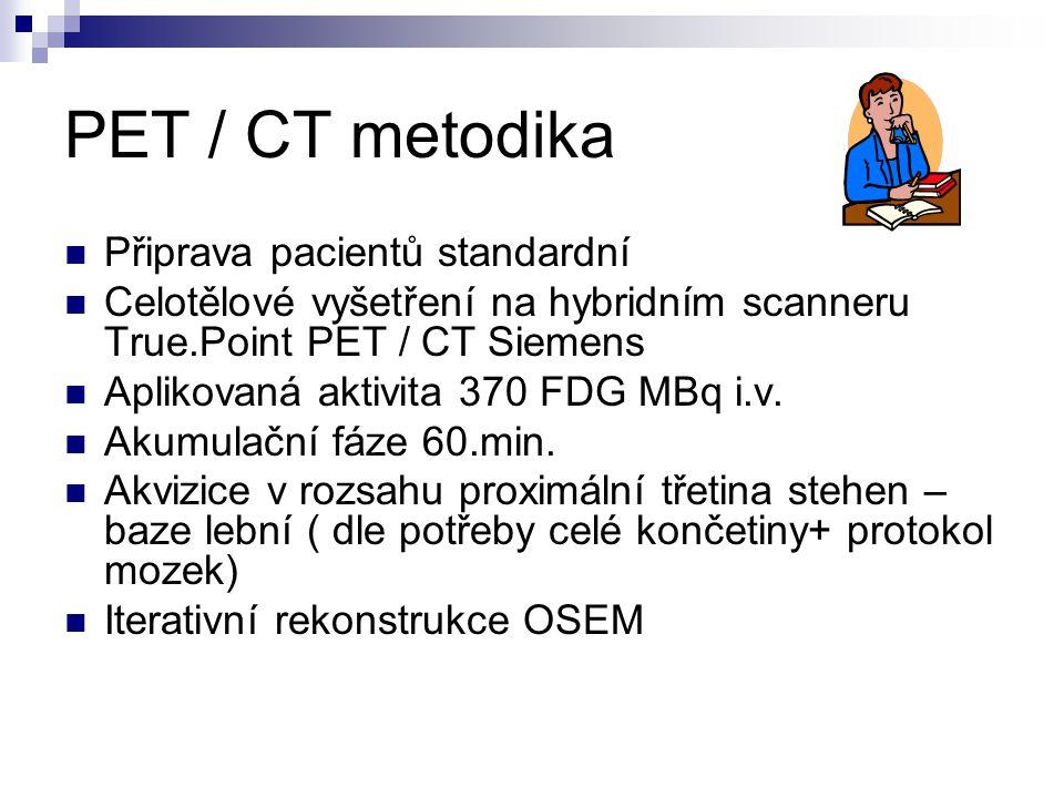 PET / CT metodika Připrava pacientů standardní Celotělové vyšetření na hybridním scanneru True.Point PET / CT Siemens Aplikovaná aktivita 370 FDG MBq i.v.