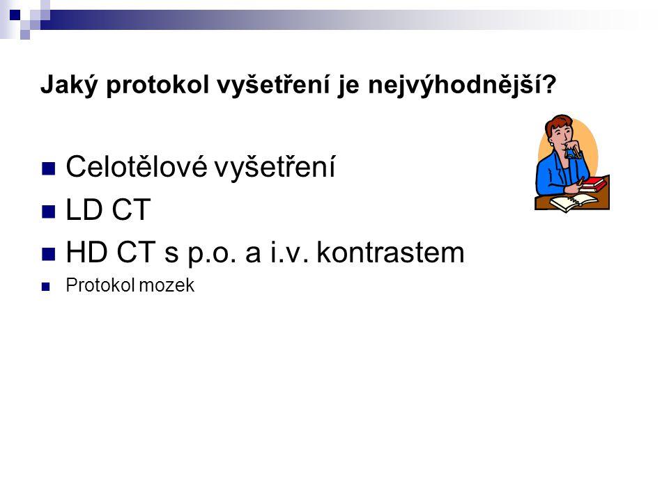 Jaký protokol vyšetření je nejvýhodnější.Celotělové vyšetření LD CT HD CT s p.o.