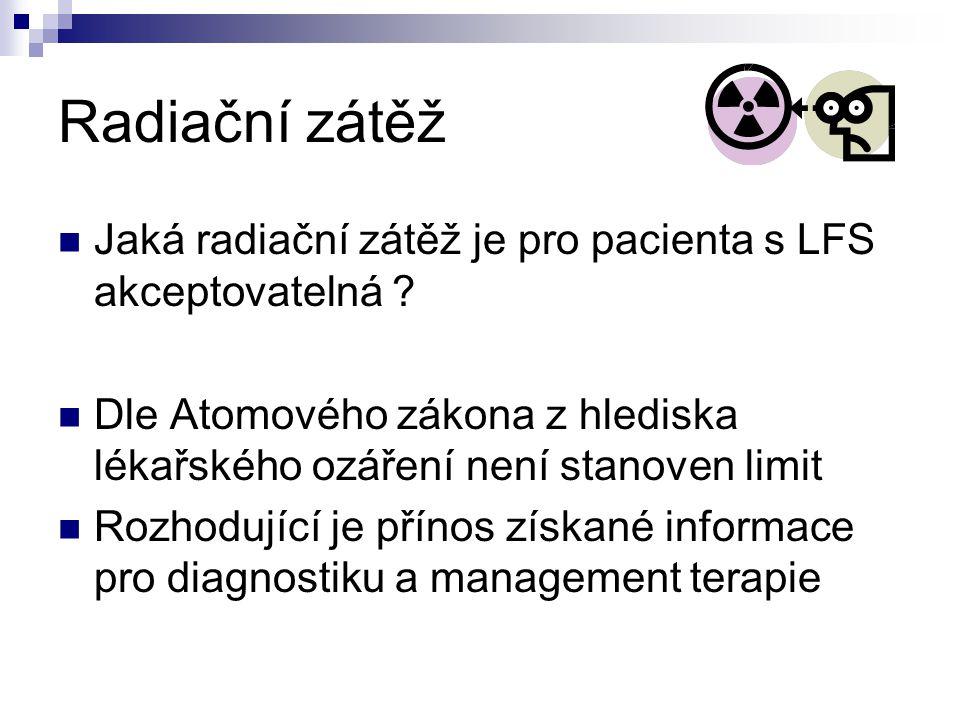 Radiační zátěž Jaká radiační zátěž je pro pacienta s LFS akceptovatelná .