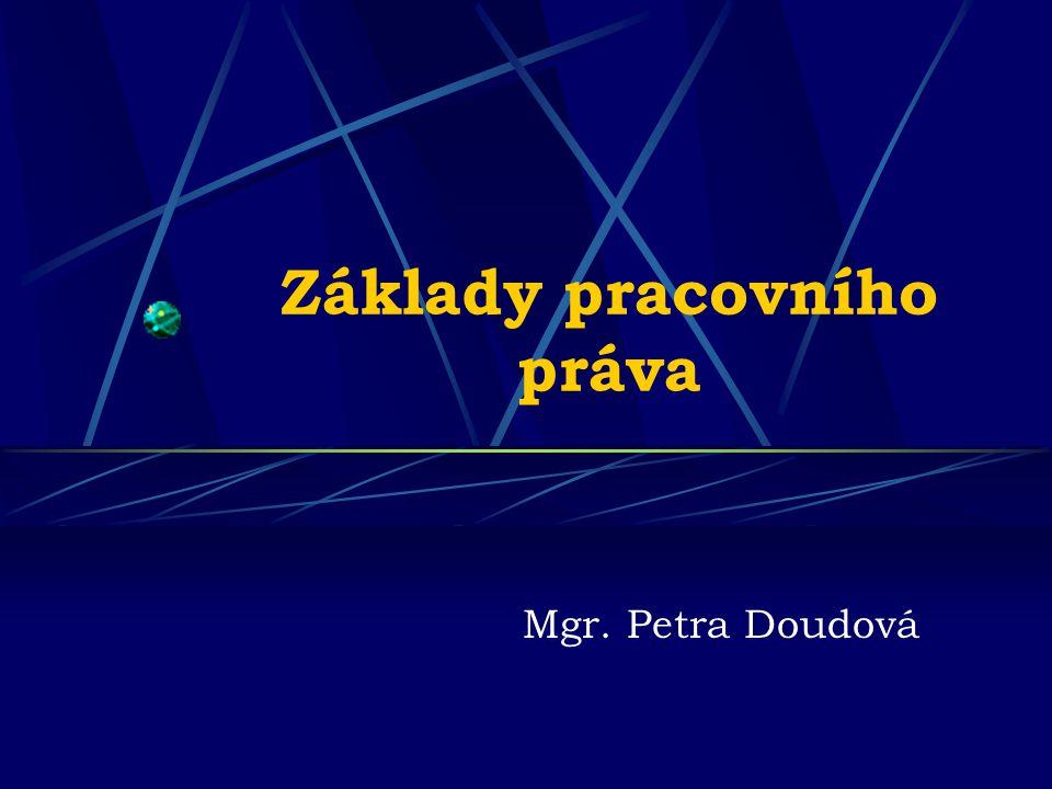 Základy pracovního práva Mgr. Petra Doudová
