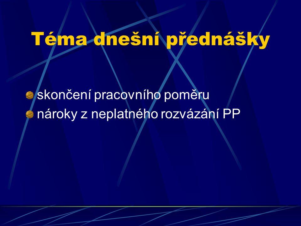 Téma dnešní přednášky skončení pracovního poměru nároky z neplatného rozvázání PP