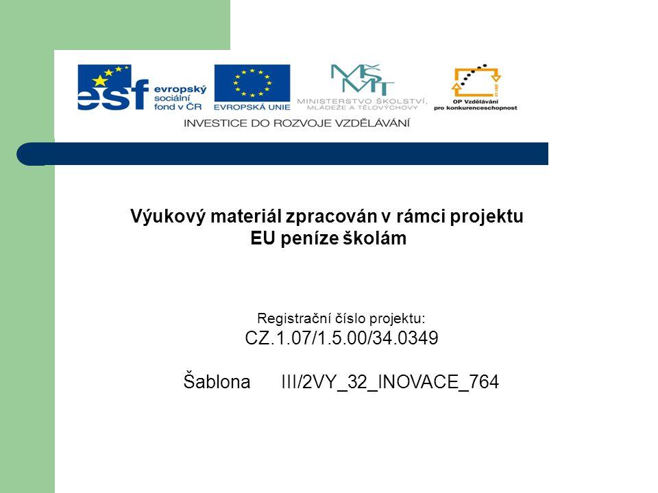 Registrační číslo projektu: CZ.1.07/1.5.00/34.0349 Šablona III/2VY_32_INOVACE_764 Výukový materiál zpracován v rámci projektu EU peníze školám