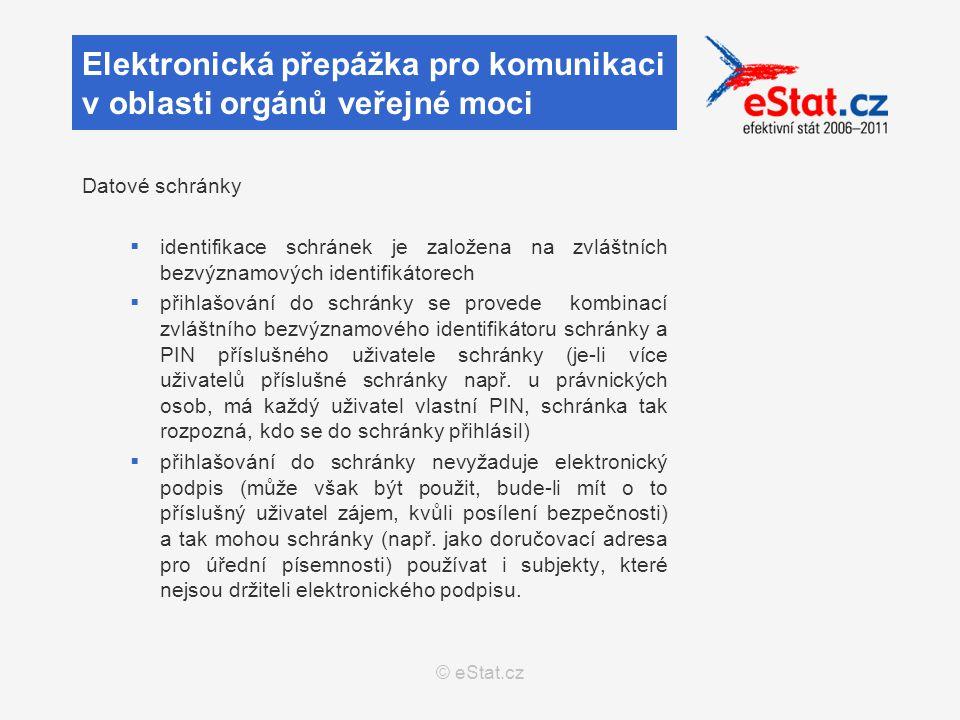 © eStat.cz Datové schránky  identifikace schránek je založena na zvláštních bezvýznamových identifikátorech  přihlašování do schránky se provede kombinací zvláštního bezvýznamového identifikátoru schránky a PIN příslušného uživatele schránky (je-li více uživatelů příslušné schránky např.