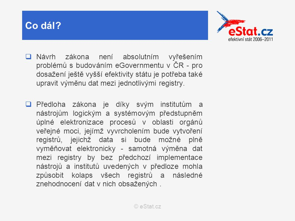© eStat.cz  Návrh zákona není absolutním vyřešením problémů s budováním eGovernmentu v ČR - pro dosažení ještě vyšší efektivity státu je potřeba také upravit výměnu dat mezi jednotlivými registry.