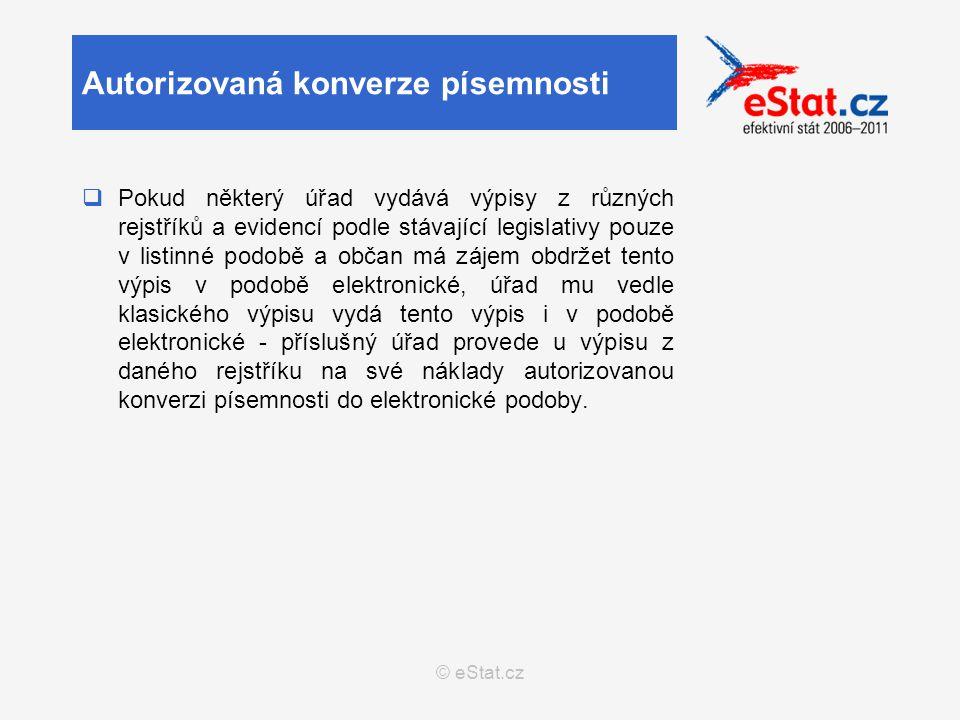 © eStat.cz  Ověření, že žadatel o provedení legalizace uznal uznávaný elektronický podpis, kterým je podepsána písemnost, za vlastní; obdoba úředně ověřeného podpisu na listině pro elektronický podpis  Faktické zrovnoprávnění uznávaného elektronického podpisu s podpisem holografickým  Elektronickou legalizaci provádí stejný okruh subjektů jako konverzi dokumentů prováděných na žádost.
