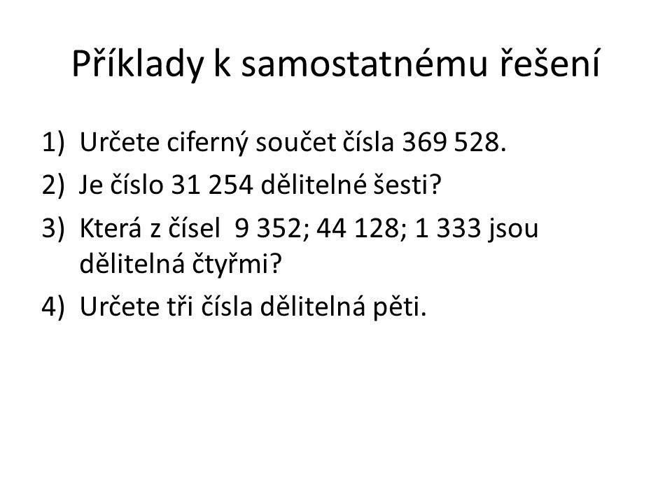 Příklady k samostatnému řešení 1)Určete ciferný součet čísla 369 528.
