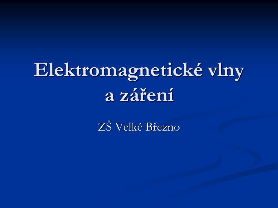 Elektromagnetické vlny a záření ZŠ Velké Březno