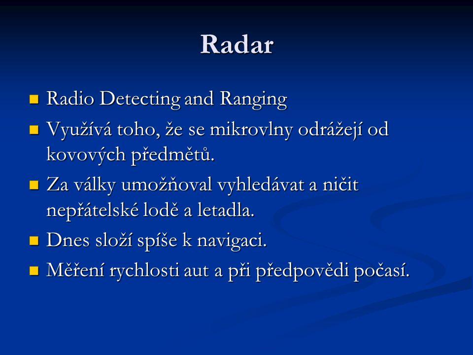 Radar Radio Detecting and Ranging Radio Detecting and Ranging Využívá toho, že se mikrovlny odrážejí od kovových předmětů. Využívá toho, že se mikrovl