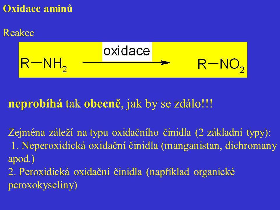 Oxidace aminů Reakce neprobíhá tak obecně, jak by se zdálo!!! Zejména záleží na typu oxidačního činidla (2 základní typy): 1. Neperoxidická oxidační č
