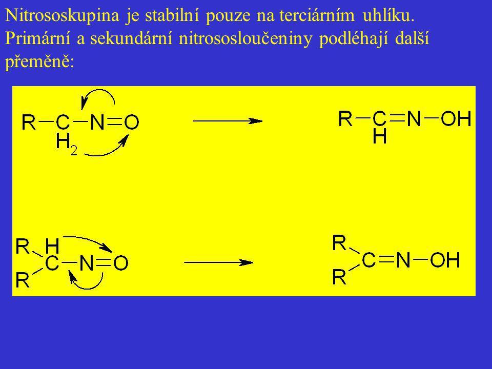 Nitrososkupina je stabilní pouze na terciárním uhlíku. Primární a sekundární nitrososloučeniny podléhají další přeměně: