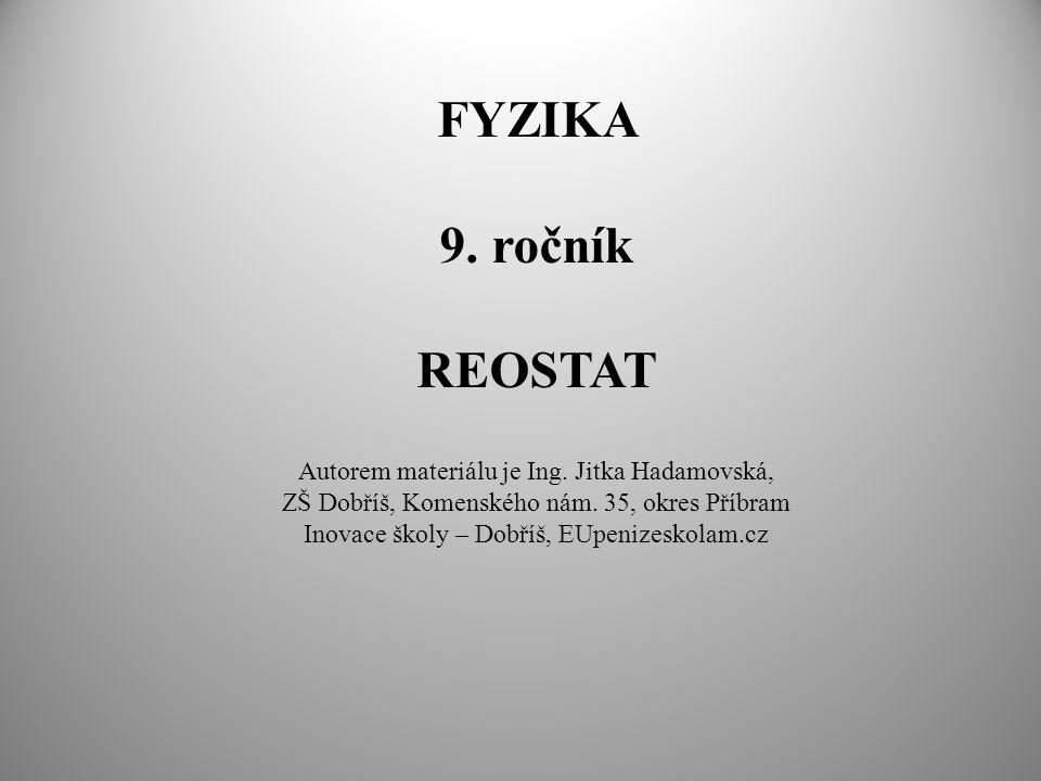 FYZIKA 9. ročník REOSTAT Autorem materiálu je Ing.