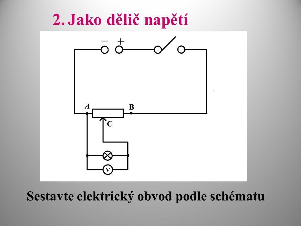 2. Jako dělič napětí Sestavte elektrický obvod podle schématu