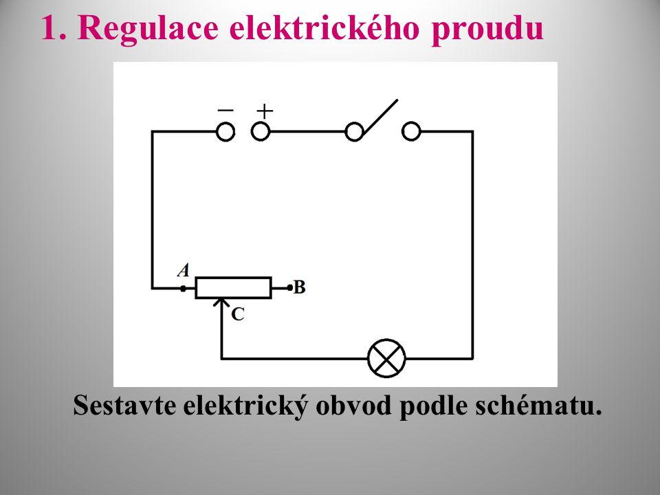 1.Regulace elektrického proudu Sestavte elektrický obvod podle schématu.