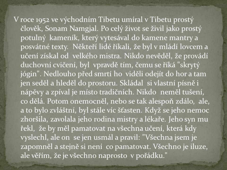 V roce 1952 ve východním Tibetu umíral v Tibetu prostý člověk, Sonam Namgjal. Po celý život se živil jako prostý potulný kameník, který vytesával do k
