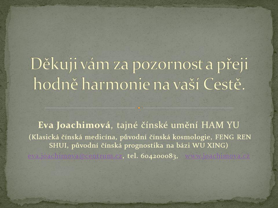 Eva Joachimová, tajné čínské umění HAM YU (Klasická čínská medicína, původní čínská kosmologie, FENG REN SHUI, původní čínská prognostika na bázi WU X