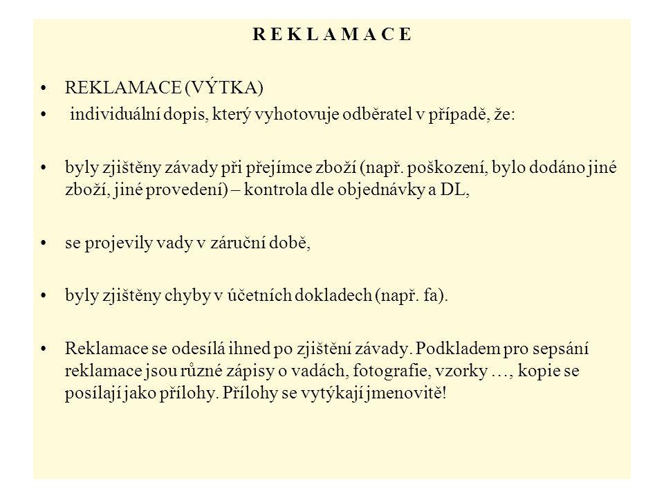 R E K L A M A C E REKLAMACE (VÝTKA) individuální dopis, který vyhotovuje odběratel v případě, že: byly zjištěny závady při přejímce zboží (např.