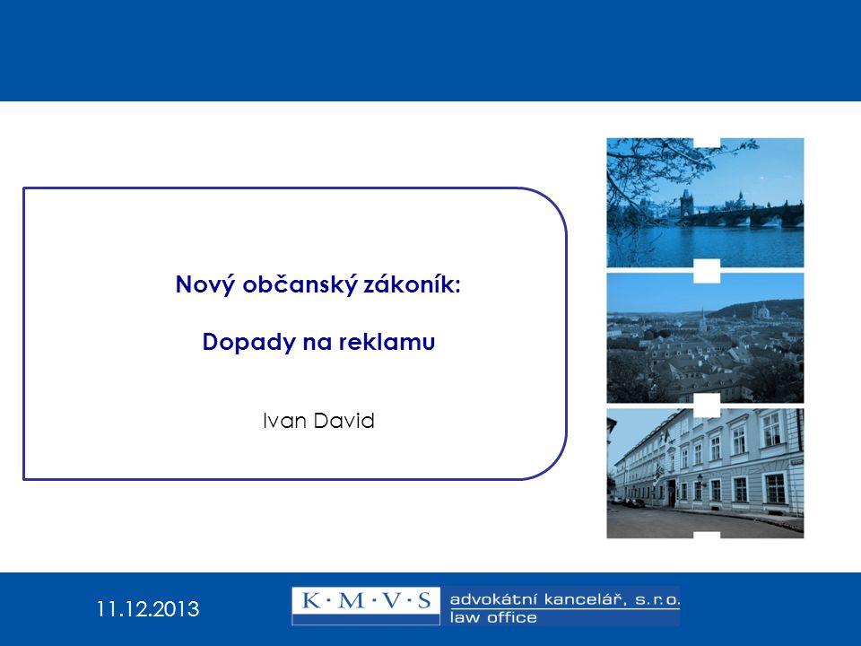 Nový občanský zákoník: Dopady na reklamu Ivan David 11.12.2013