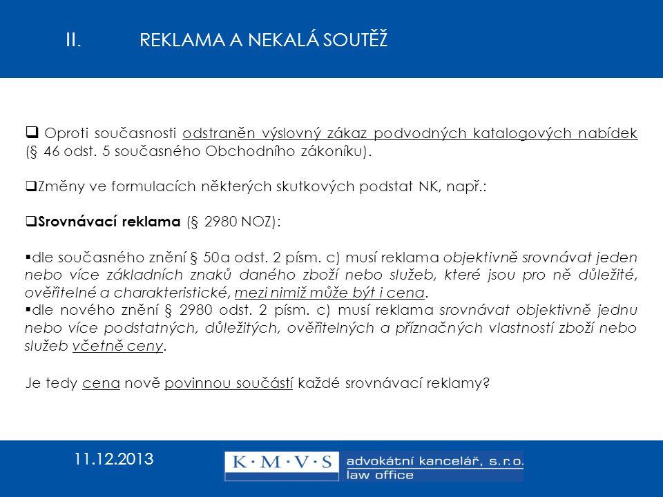 II. REKLAMA A NEKALÁ SOUTĚŽ  Oproti současnosti odstraněn výslovný zákaz podvodných katalogových nabídek (§ 46 odst. 5 současného Obchodního zákoníku