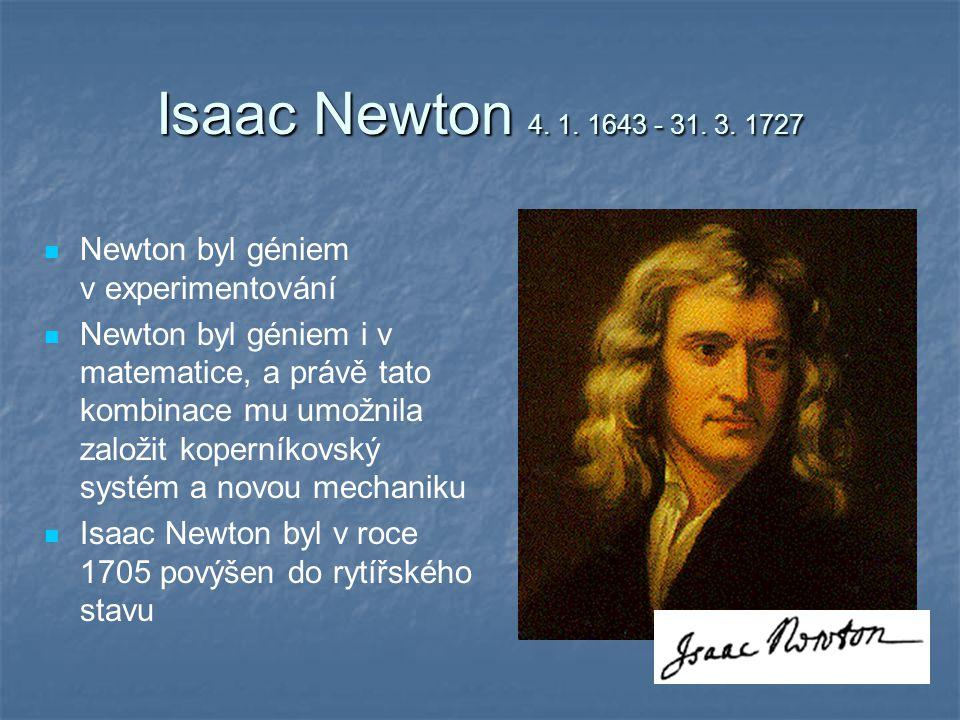 Isaac Newton 4. 1. 1643 - 31. 3. 1727 Newton byl géniem v experimentování Newton byl géniem i v matematice, a právě tato kombinace mu umožnila založit
