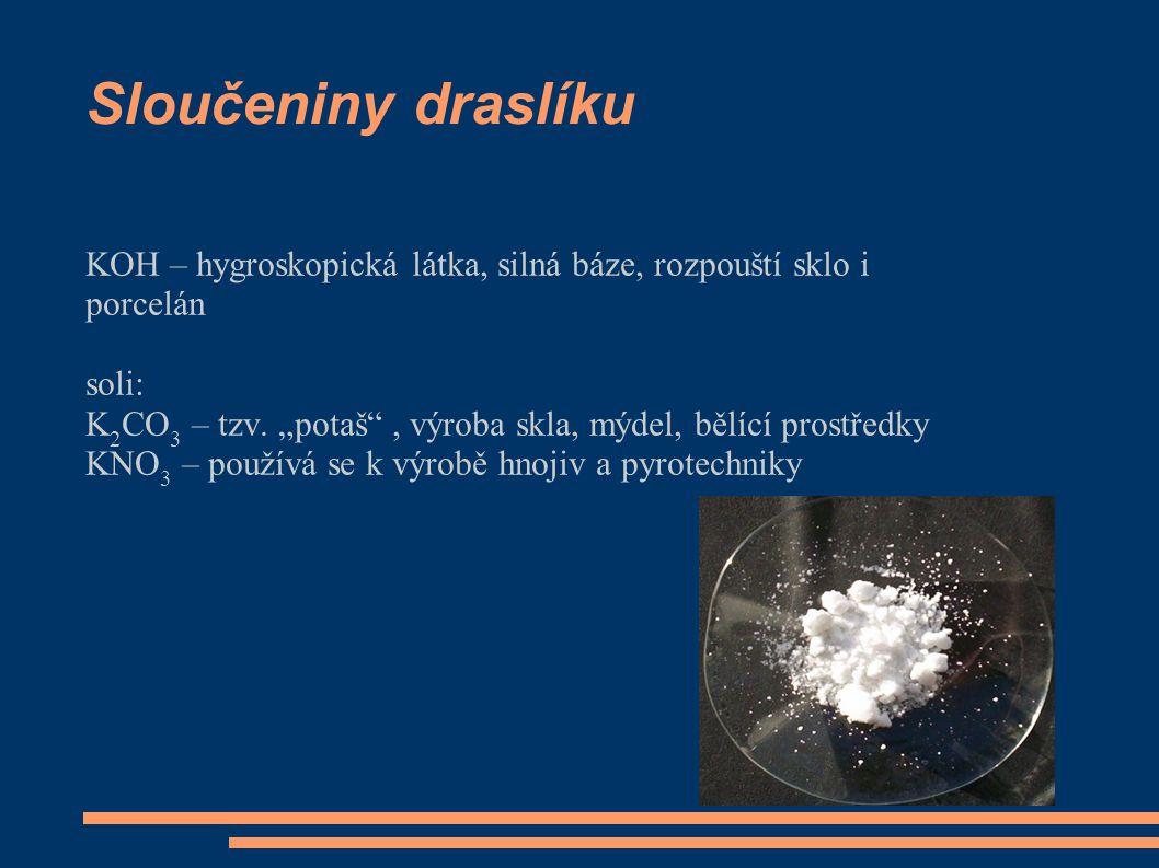 Sloučeniny draslíku KOH – hygroskopická látka, silná báze, rozpouští sklo i porcelán soli: K 2 CO 3 – tzv.